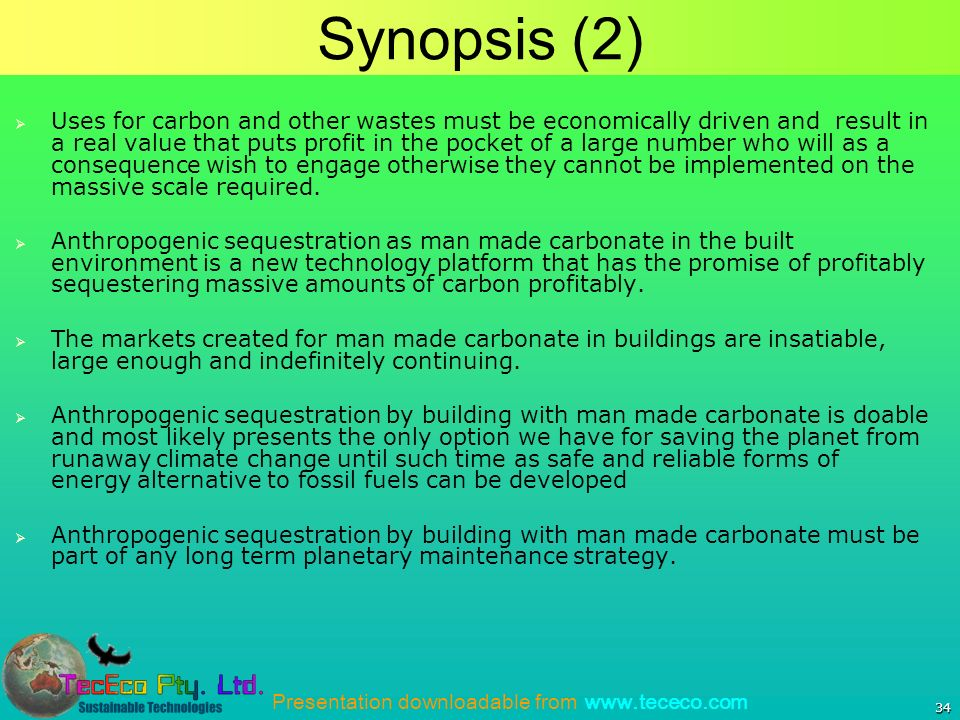 Presentation downloadable from   34 Synopsis (2) Uses for carbon and other wastes must be economically driven and result in a real value that puts profit in the pocket of a large number who will as a consequence wish to engage otherwise they cannot be implemented on the massive scale required.
