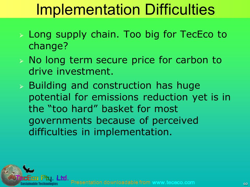 Presentation downloadable from www.tececo.com Implementation Difficulties Long supply chain.