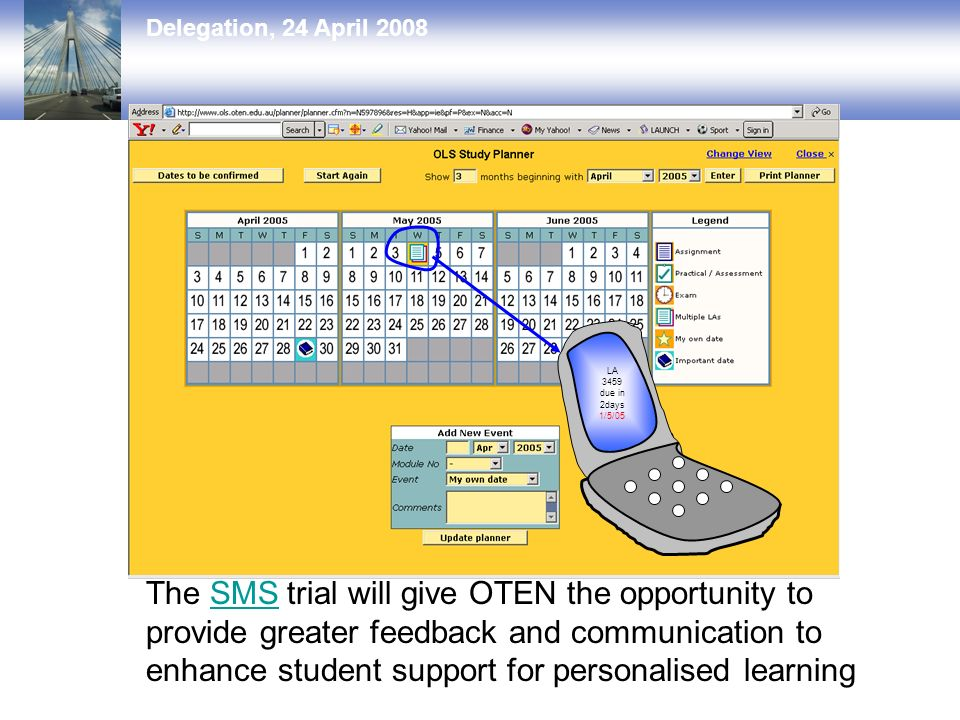 Delegation, 24 April 2008 The SMS trial will give OTEN the opportunity to provide greater feedback and communication to enhance student support for personalised learningSMS LA 3459 due in 2days 1/5/05