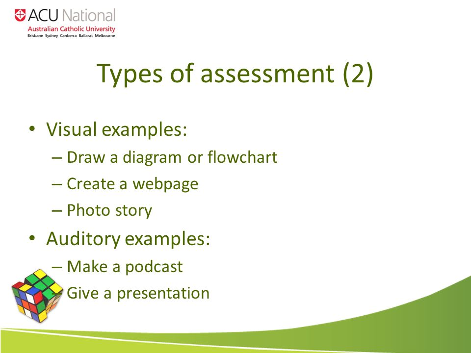 Types of assessment (2) Visual examples: – Draw a diagram or flowchart – Create a webpage – Photo story Auditory examples: – Make a podcast – Give a presentation