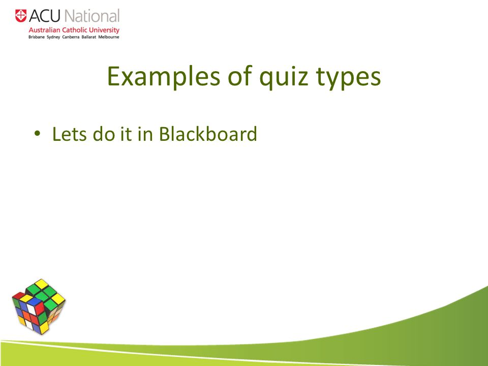 Examples of quiz types Lets do it in Blackboard