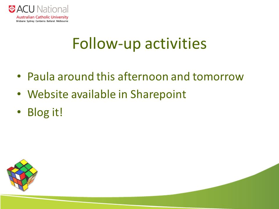 Follow-up activities Paula around this afternoon and tomorrow Website available in Sharepoint Blog it!