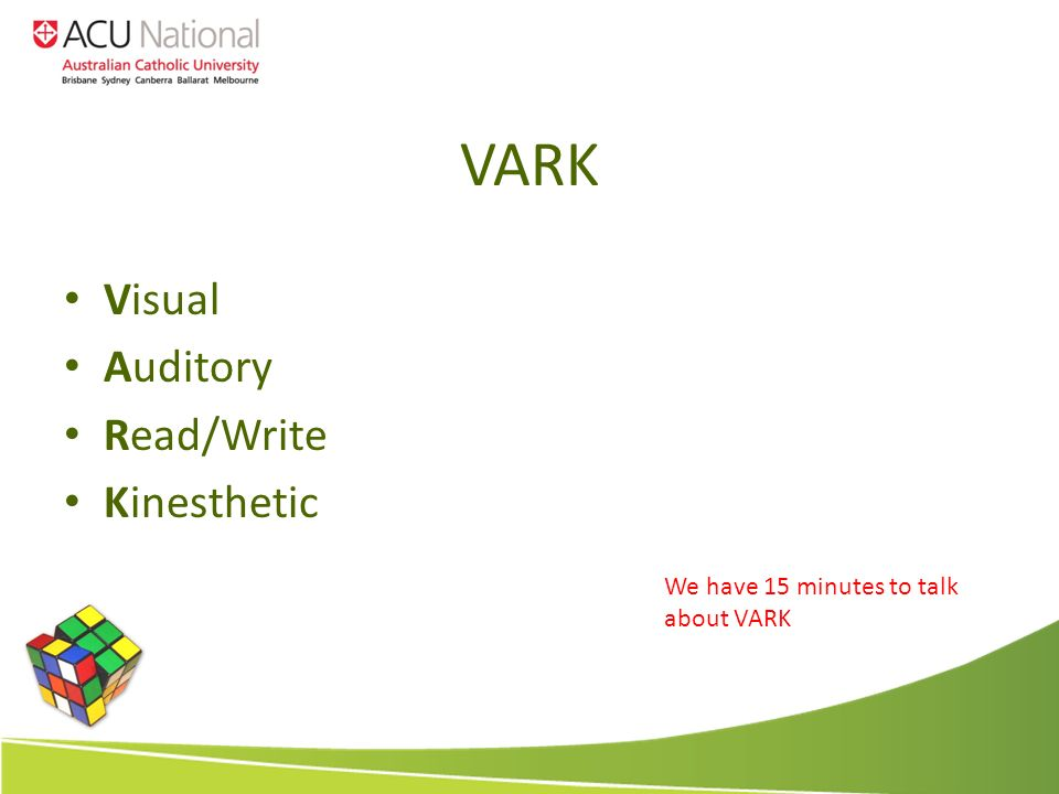 VARK Visual Auditory Read/Write Kinesthetic We have 15 minutes to talk about VARK