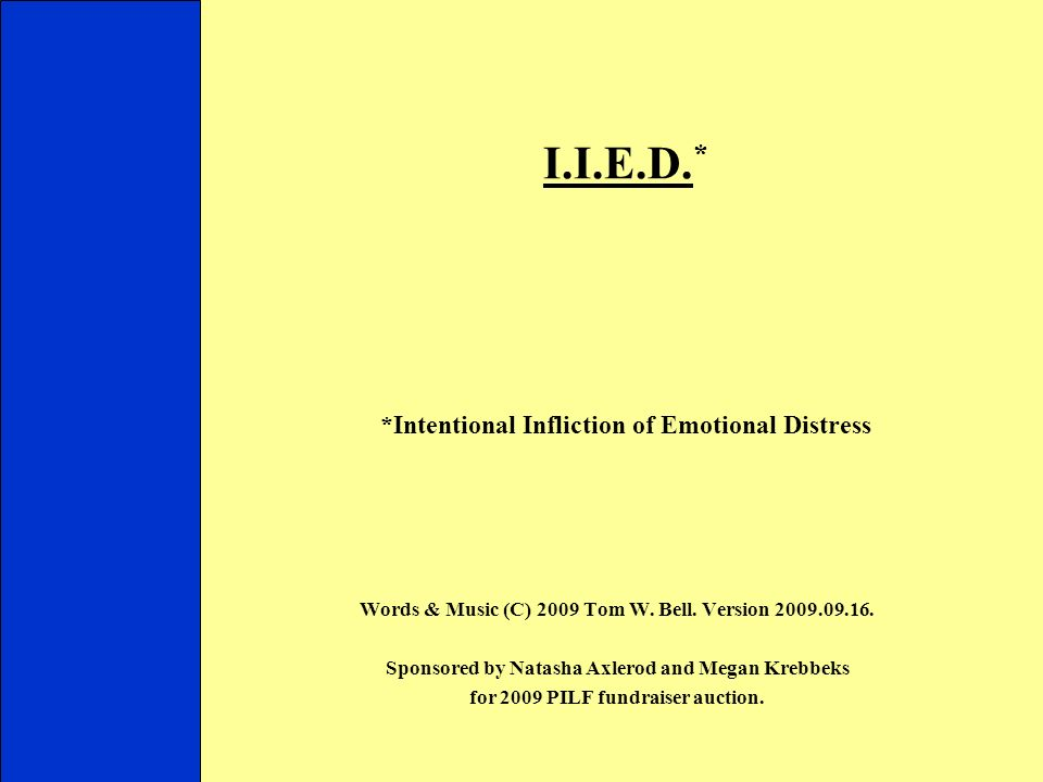 I.I.E.D. * *Intentional Infliction of Emotional Distress Words & Music (C) 2009 Tom W.