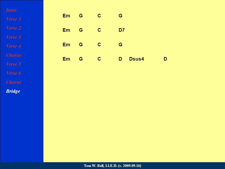 Em G CG Em G CD7 Em G CG Em G CD Dsus4D Intro Verse 1 Verse 2 Verse 3 Verse 4 Chorus Verse 5 Verse 6 Chorus Bridge Verse 7 Verse 8 Chorus Coda Tom W.