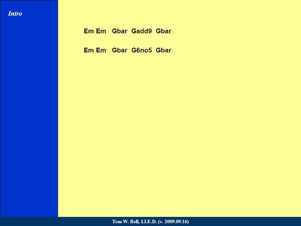 Em Em Gbar Gadd9 Gbar Em Em Gbar G6no5 Gbar Intro Verse 1 Verse 2 Verse 3 Verse 4 Chorus Verse 5 Verse 6 Chorus Bridge Verse 7 Verse 8 Chorus Coda Tom W.