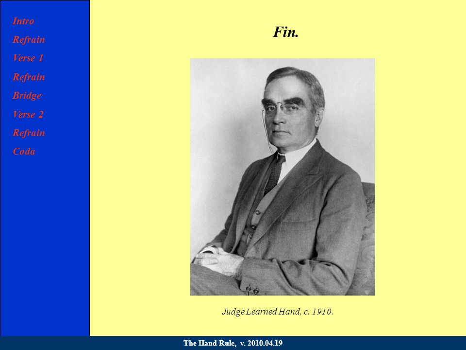 Judge Learned Hand, c. 1910. The Hand Rule, v.
