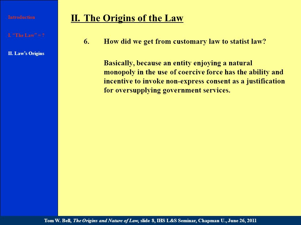II. The Origins of the Law 5.After a wide review of the field, Bruce Benson concluded that customary legal systems tend to have six basic features: In
