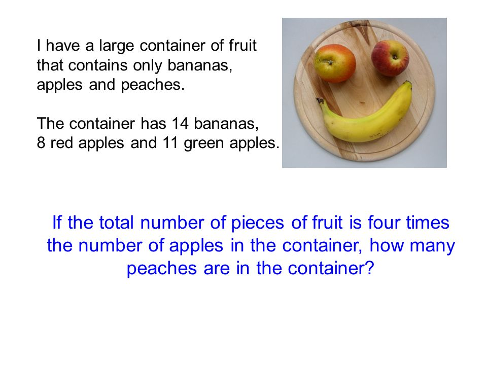 I have a large container of fruit that contains only bananas, apples and peaches. The container has 14 bananas, 8 red apples and 11 green apples. If t