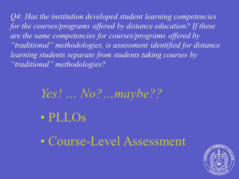 Q4: Has the institution developed student learning competencies for the courses/programs offered by distance education.