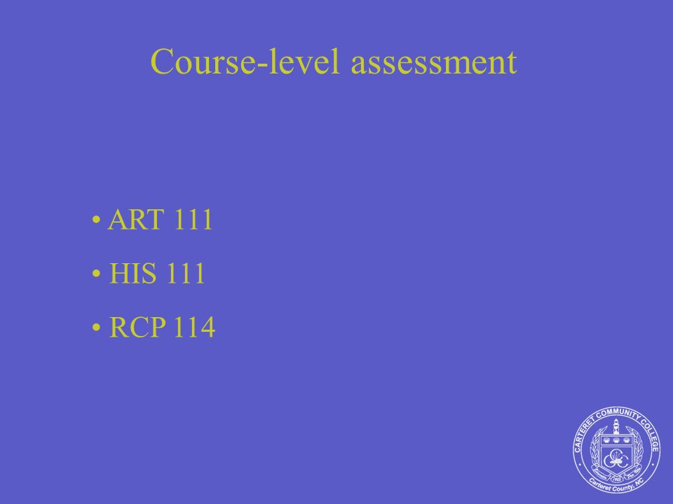 Course-level assessment ART 111 HIS 111 RCP 114