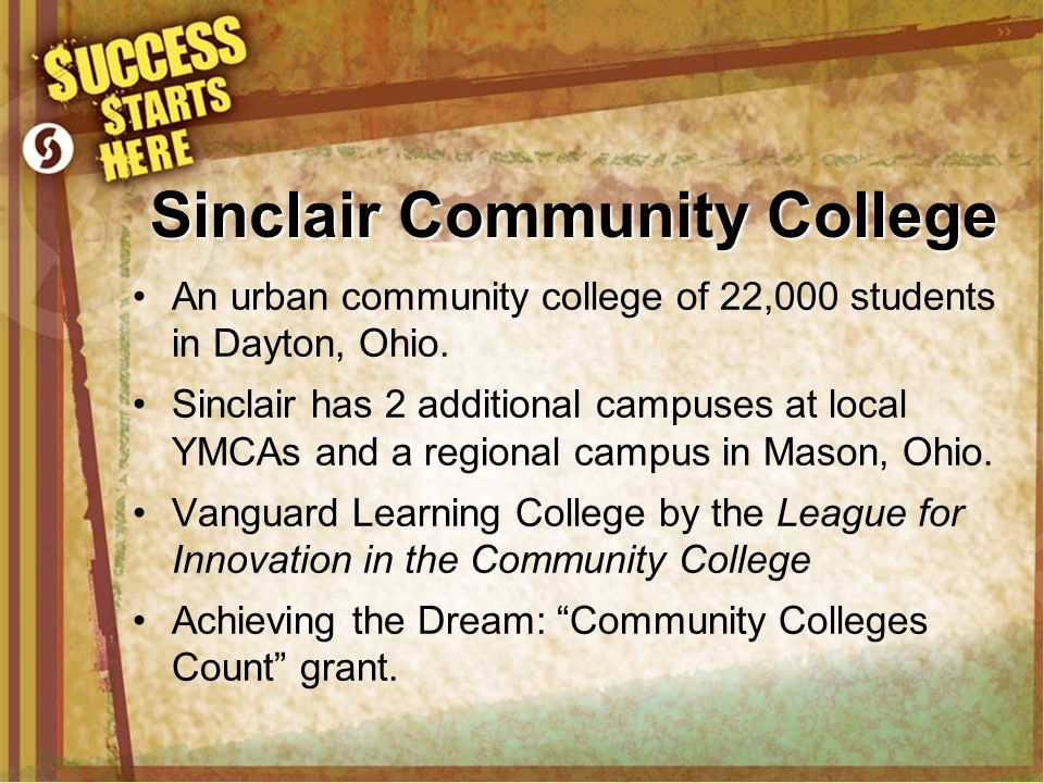 Sinclair Community College An urban community college of 22,000 students in Dayton, Ohio. Sinclair has 2 additional campuses at local YMCAs and a regi