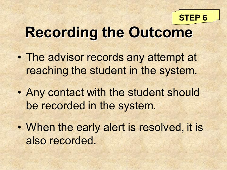 Recording the Outcome The advisor records any attempt at reaching the student in the system. Any contact with the student should be recorded in the sy