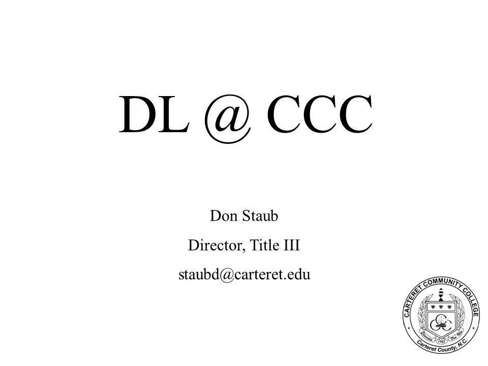 DL @ CCC Don Staub Director, Title III staubd@carteret.edu