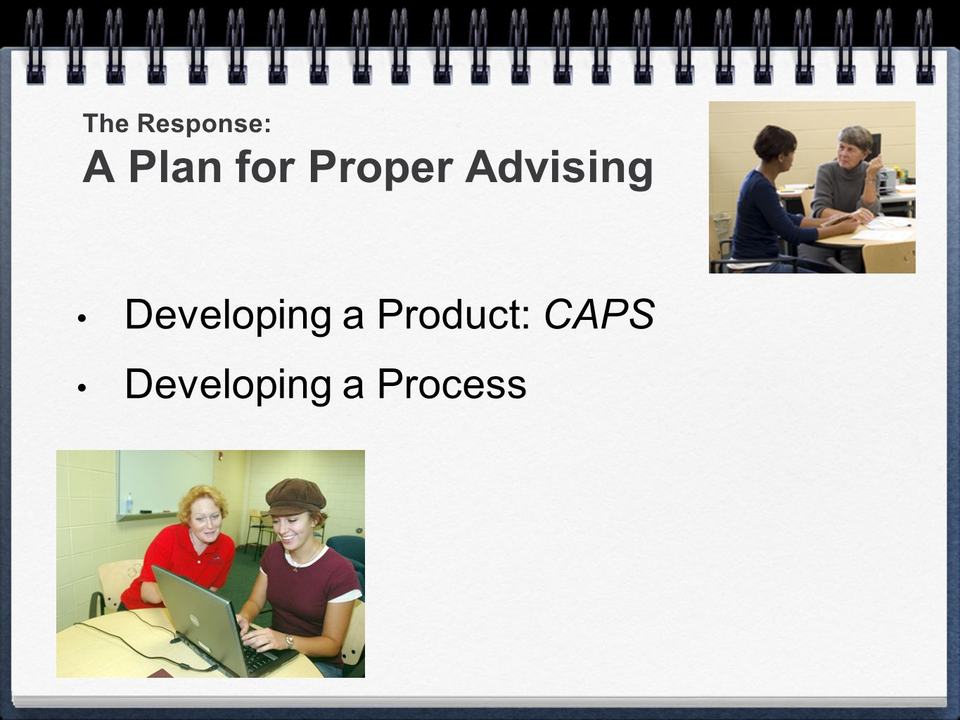 The Response: A Plan for Proper Advising Developing a Product: CAPS Developing a Process