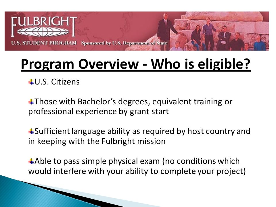 U.S. Citizens Those with Bachelors degrees, equivalent training or professional experience by grant start Sufficient language ability as required by h