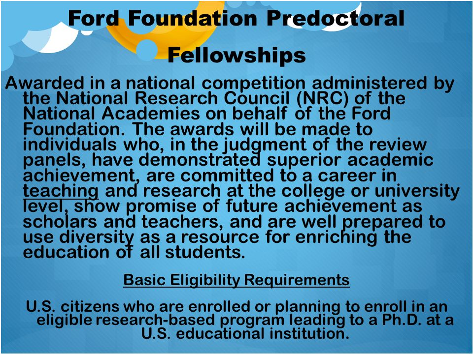 Ford Foundation Predoctoral Fellowships Awarded in a national competition administered by the National Research Council (NRC) of the National Academie