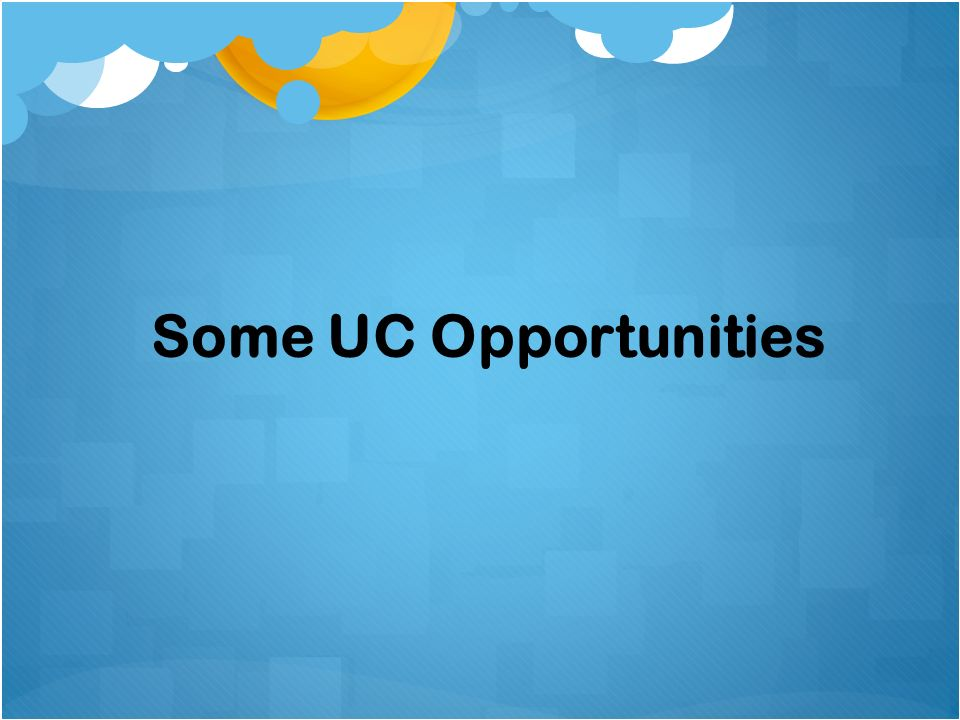 Some UC Opportunities