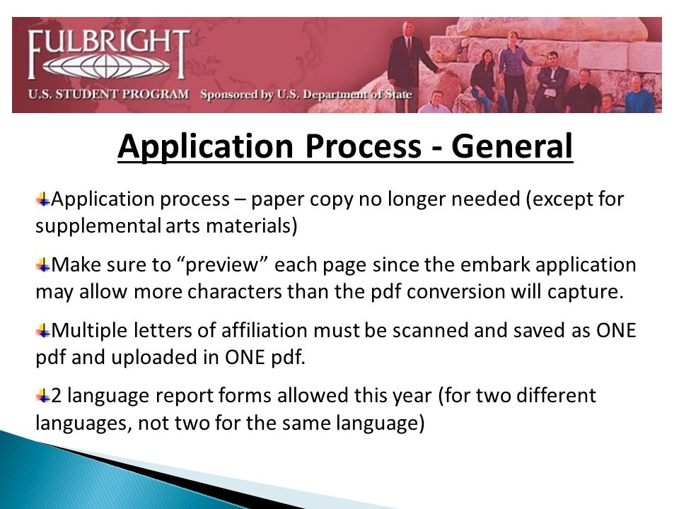 Application Process - General Application process – paper copy no longer needed (except for supplemental arts materials) Make sure to preview each page since the embark application may allow more characters than the pdf conversion will capture.