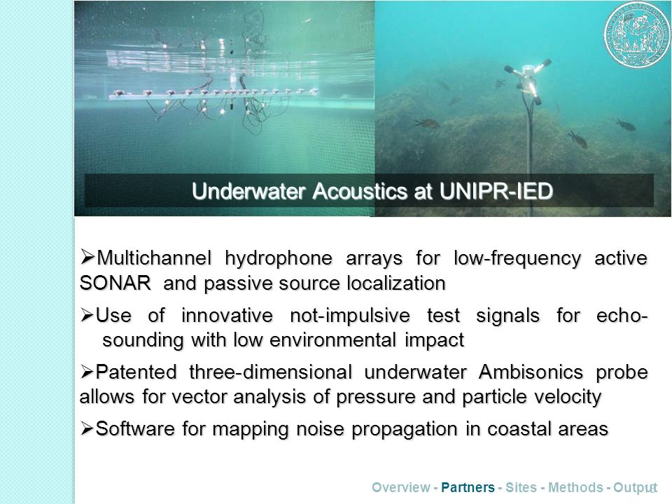 Overview - Partners - Sites - Methods - Output 18 Underwater Acoustics at UNIPR-IED Underwater Acoustics at UNIPR-IED Multichannel hydrophone arrays f
