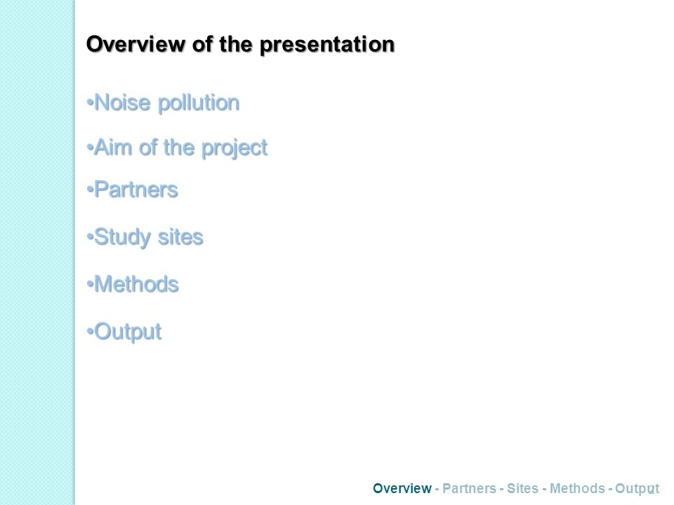 Overview of the presentation Noise pollutionNoise pollution Aim of the projectAim of the project PartnersPartners Study sitesStudy sites MethodsMethods OutputOutput Overview - Partners - Sites - Methods - Output 2