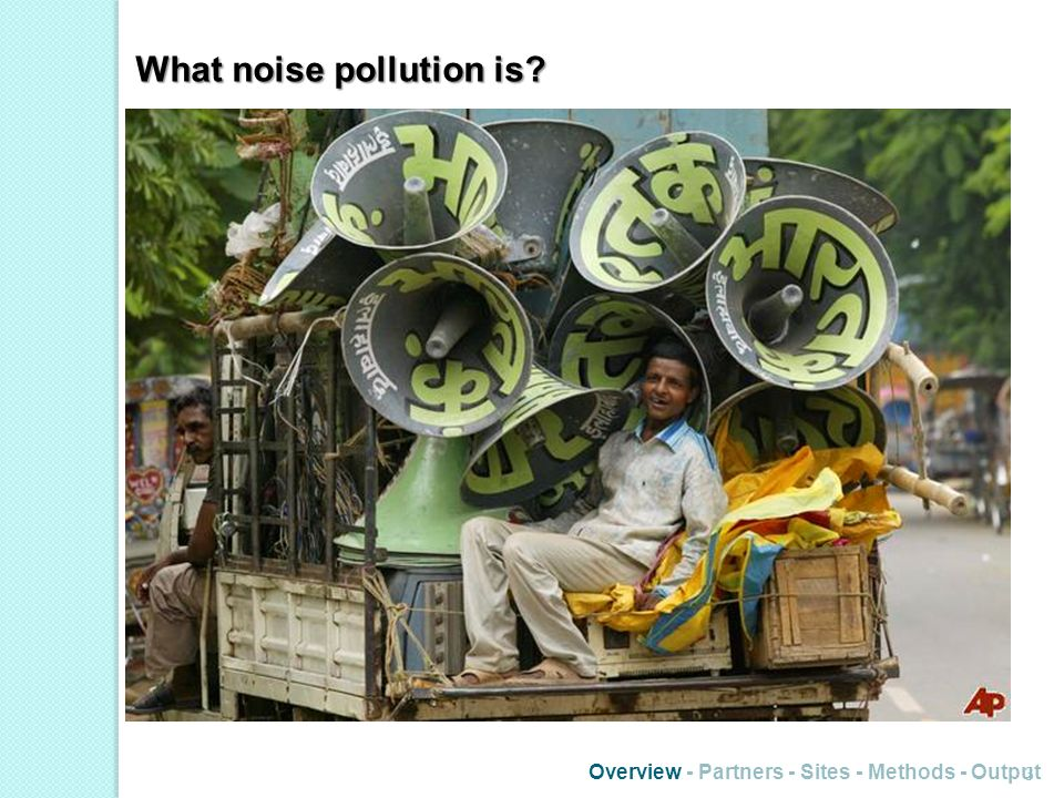 What noise pollution is? Overview - Partners - Sites - Methods - Output 3 Effects of excessively intense noise levels: On animals: masking of sounds u