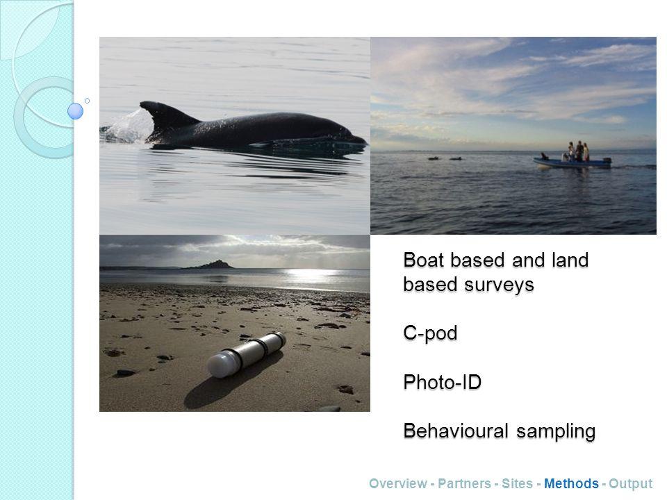 Boat based and land based surveys C-pod Photo-ID Behavioural sampling Overview - Partners - Sites - Methods - Output