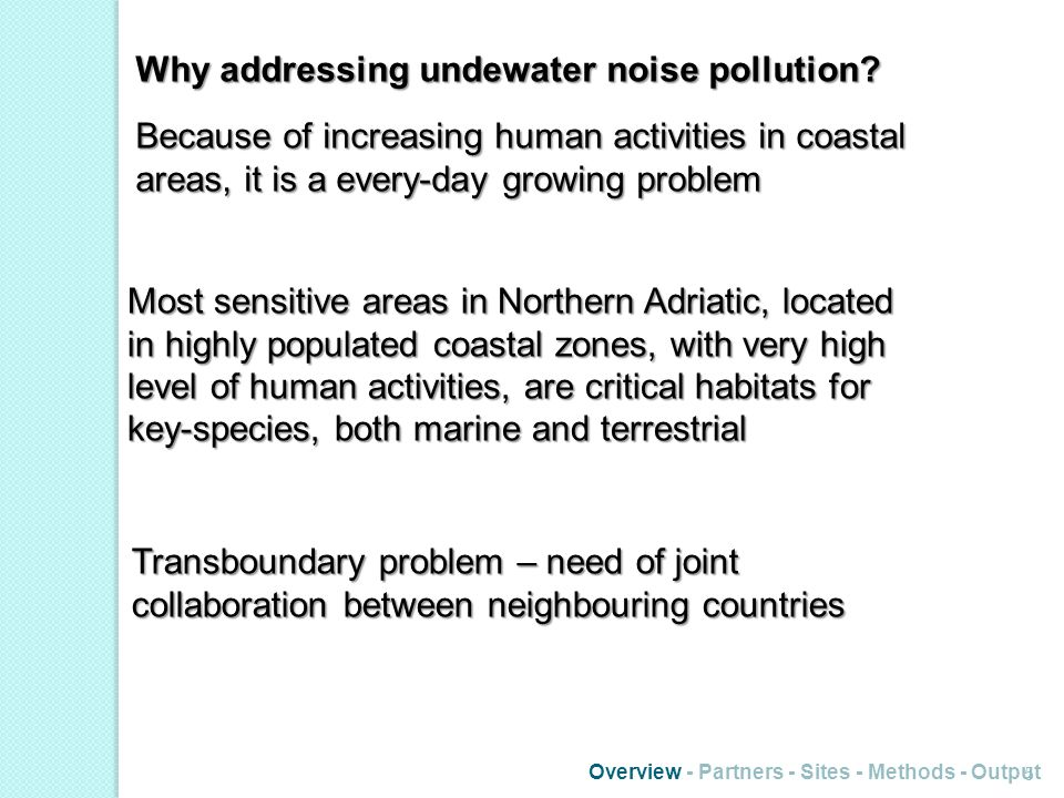 Overview - Partners - Sites - Methods - Output Why addressing undewater noise pollution? 5 Because of increasing human activities in coastal areas, it