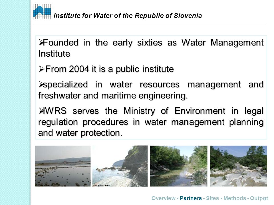 Overview - Partners - Sites - Methods - Output 9 Founded in the early sixties as Water Management Institute Founded in the early sixties as Water Mana