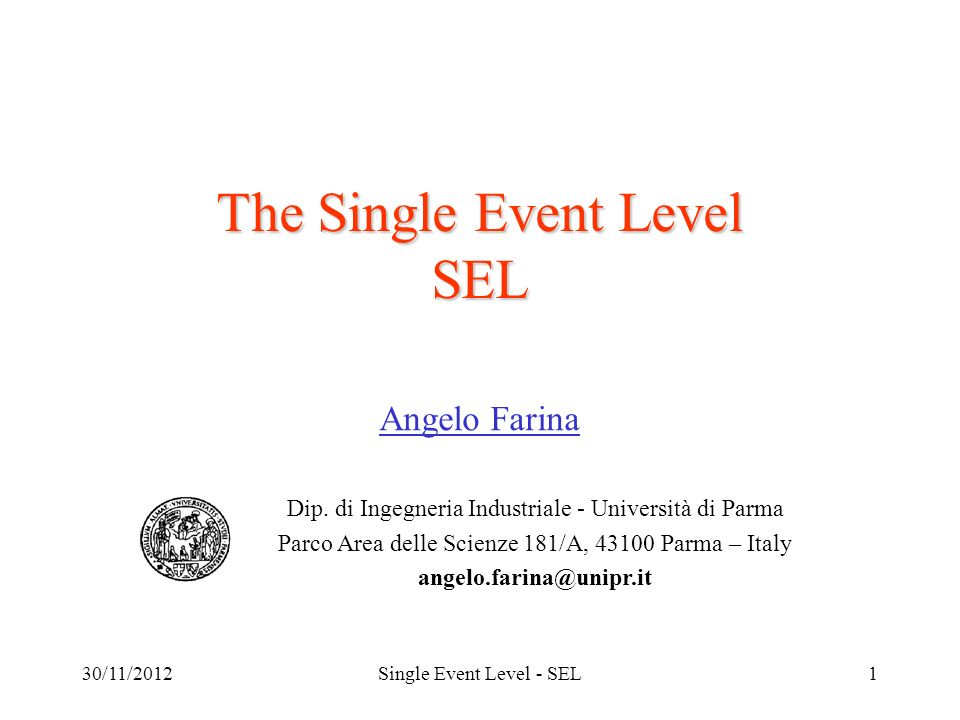 30/11/2012Single Event Level - SEL1 The Single Event Level SEL Angelo Farina Dip.