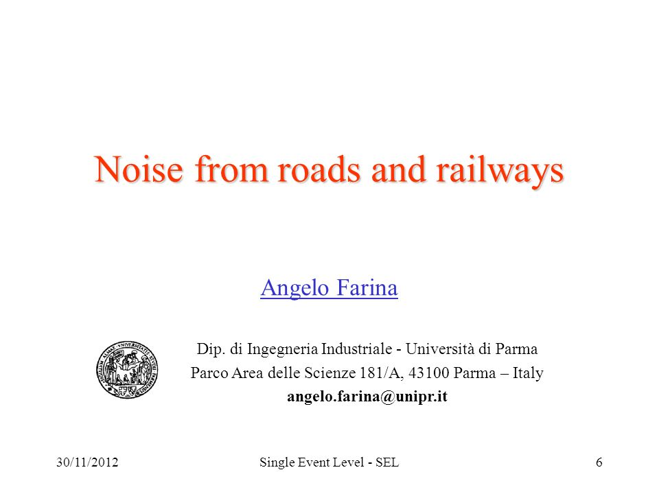 30/11/2012Single Event Level - SEL6 Noise from roads and railways Angelo Farina Dip.