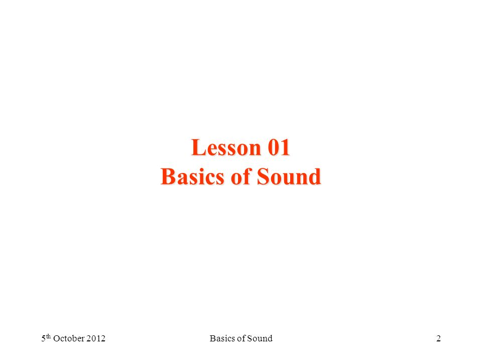 Lesson 01 Basics of Sound 5 th October 2012Basics of Sound2