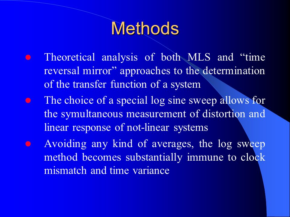 Outline The basis of classic MLS and new Log Sine Sweep methods are presented The main problems of MLS are related to nonlinearity and time variance o