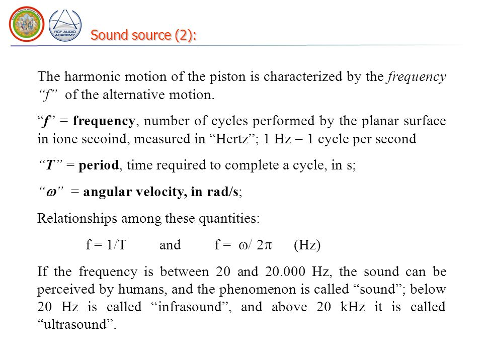 Sound source (2): The harmonic motion of the piston is characterized by the frequency f of the alternative motion. f = frequency, number of cycles per