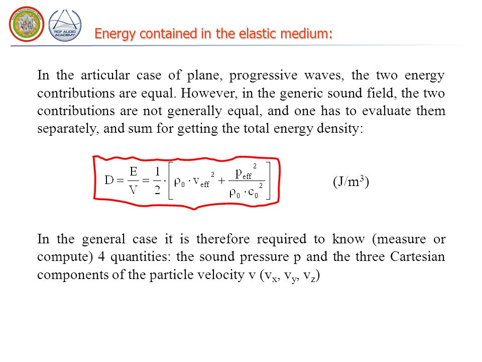 Energy contained in the elastic medium: In the articular case of plane, progressive waves, the two energy contributions are equal.