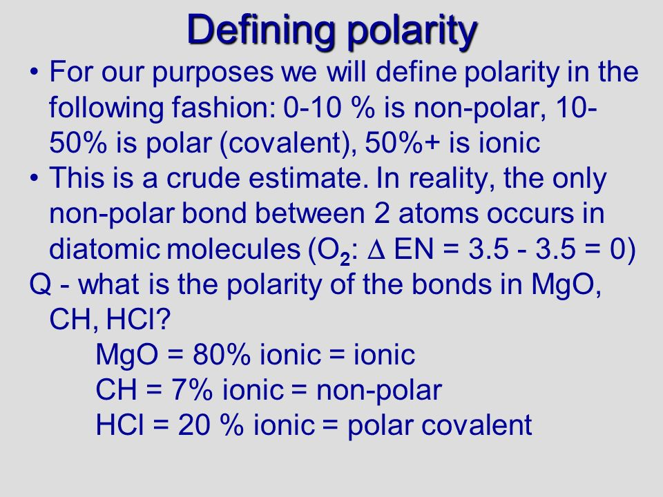 Defining polarity For our purposes we will define polarity in the following fashion: 0-10 % is non-polar, 10- 50% is polar (covalent), 50%+ is ionic T