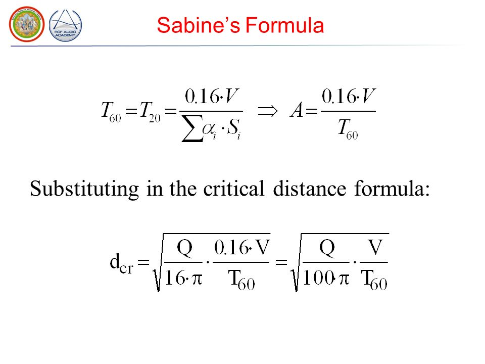 Sabines Formula (3) If the environment is perfectly reverberant the value of the reverberation time is the same in all points and is (s) where V is the volume of the environment.