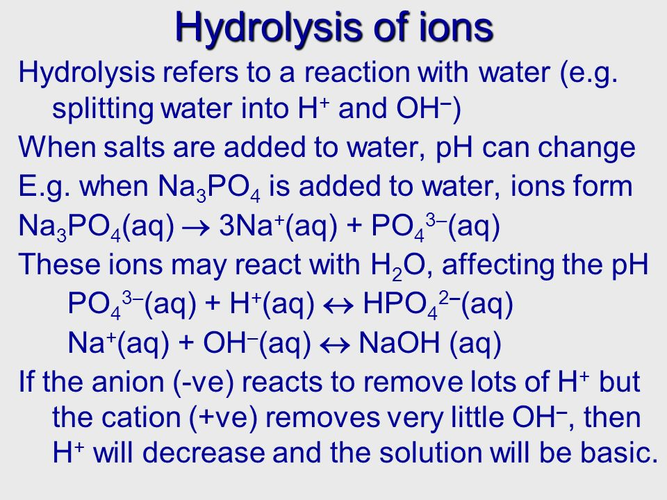 Hydrolysis of ions Hydrolysis refers to a reaction with water (e.g.