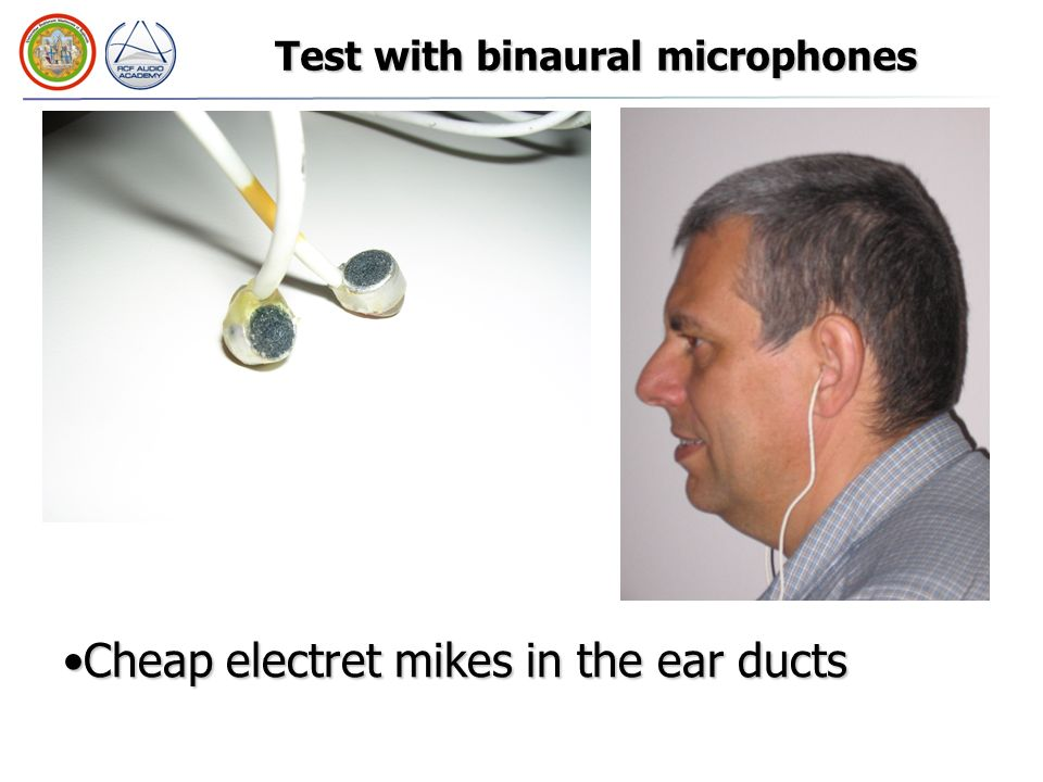 Test with binaural microphones Cheap electret mikes in the ear ductsCheap electret mikes in the ear ducts