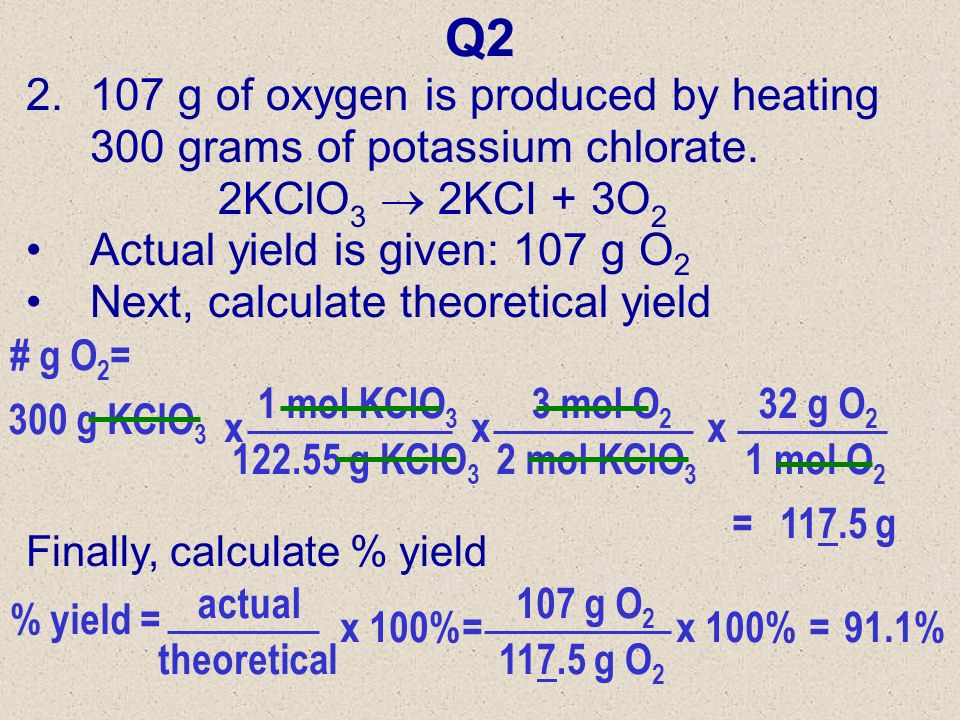Q1 1.The electrolysis of water forms H 2 & O 2. 2H 2 O 2H 2 + O 2 Give the percent yield of O 2 if 12.3 g O 2 is produced from the decomp. of 14 g H 2