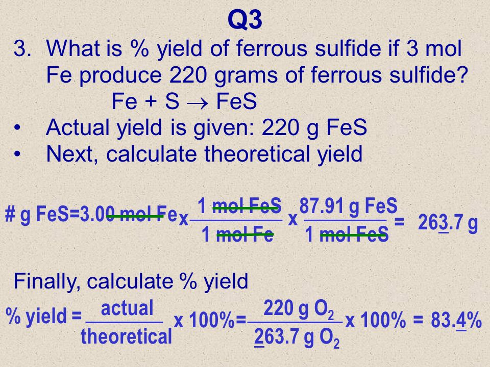 Q2 2.107 g of oxygen is produced by heating 300 grams of potassium chlorate. 2KClO 3 2KCI + 3O 2 Actual yield is given: 107 g O 2 Next, calculate theo