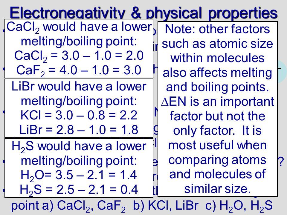 Electronegativity Answers HCl:3.0 – 2.1 = 0.9 polar covalent CrO:3.5 – 1.6 =1.9ionic Br 2 :2.8 – 2.8 =0covalent H 2 O:3.5 – 2.1 =1.4polar covalent CH