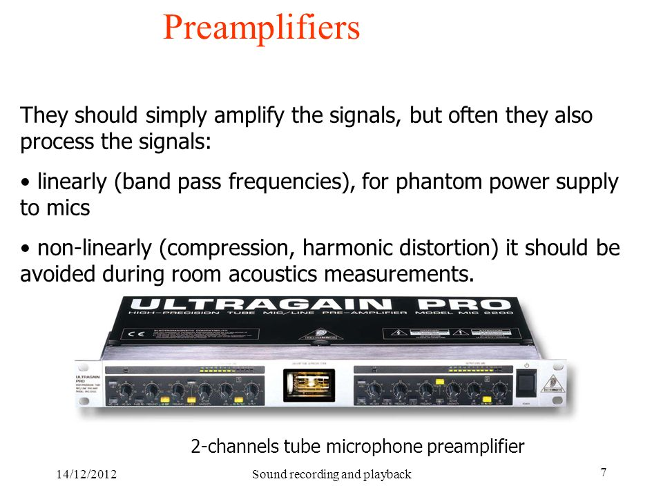 14/12/2012Sound recording and playback 7 Preamplifiers They should simply amplify the signals, but often they also process the signals: linearly (band