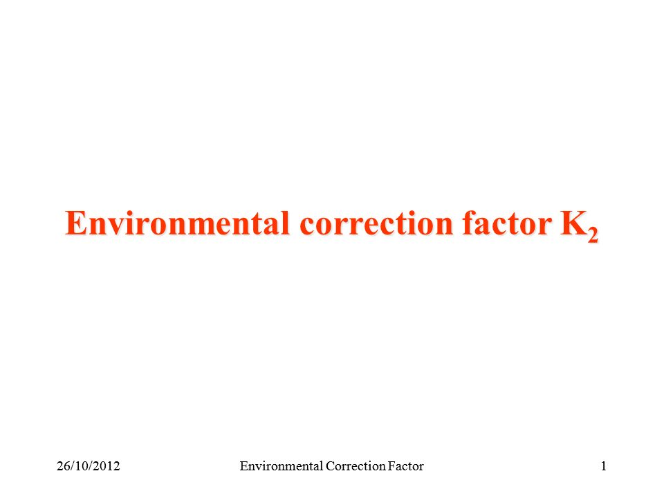 126/10/2012Environmental Correction Factor26/10/2012Environmental Correction Factor1 Environmental correction factor K 2