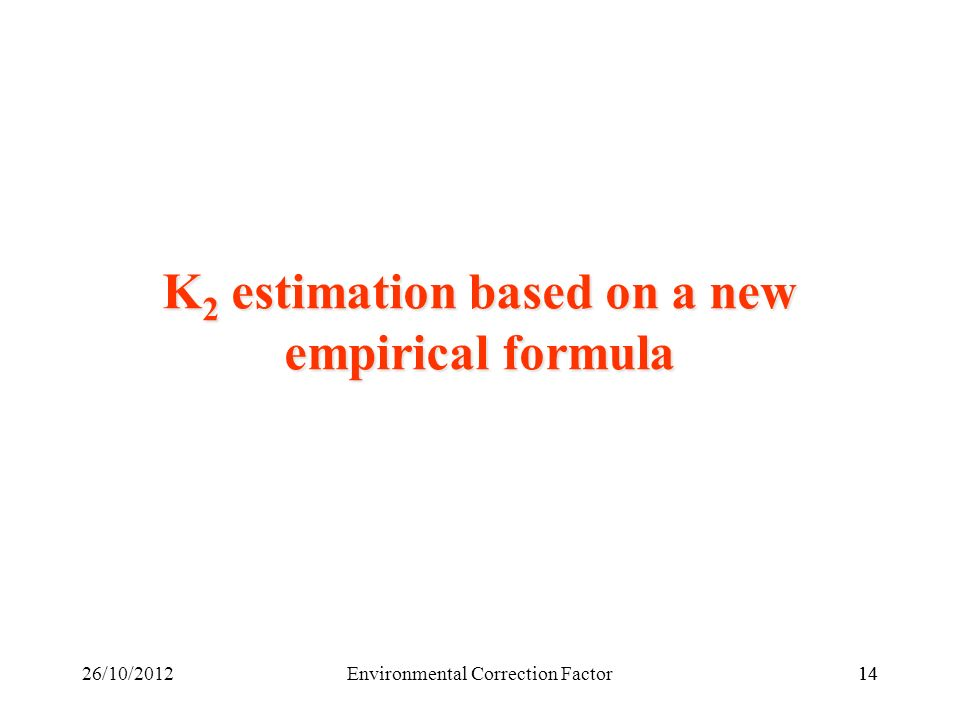 1426/10/2012Environmental Correction Factor14 K 2 estimation based on a new empirical formula