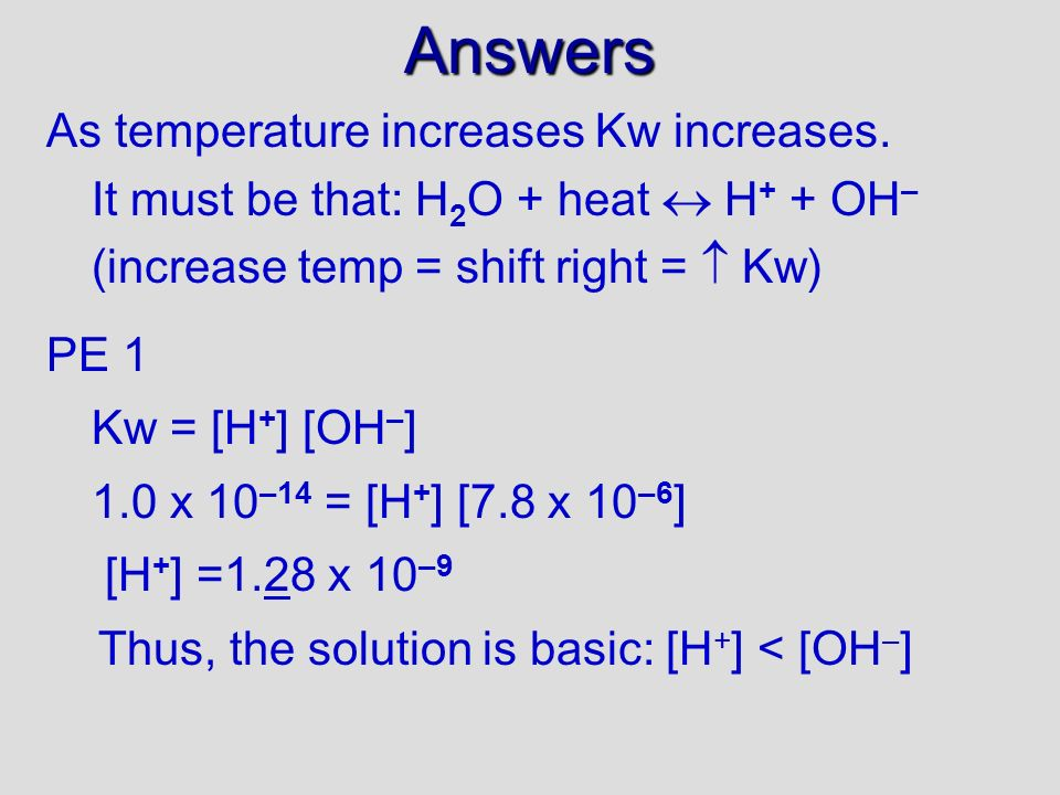 Kw What is the value of Kw. It has been measured at 1.0 x 10 –14 (25 °C) Notice (pg.