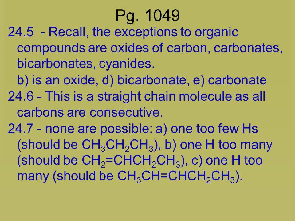 More practice 4-bromo-7-methyl-2-nonene 5-fluoro-7,7-dimethyl-2,4-octadiene 2,5-dibromo-6-chloro-1,3-cycloheptadiene Pg. 1049 # 24.5, 24.6, 24.7, 24.1