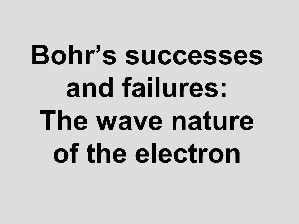 Bohrs successes and failures: The wave nature of the electron