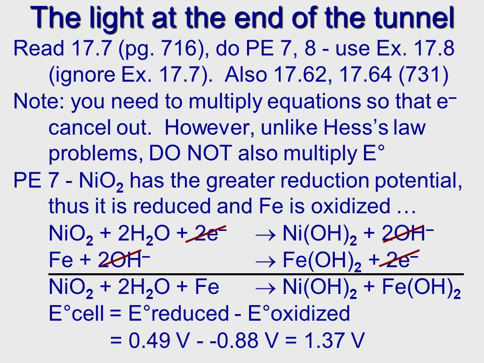 The light at the end of the tunnel Read 17.7 (pg.716), do PE 7, 8 - use Ex.