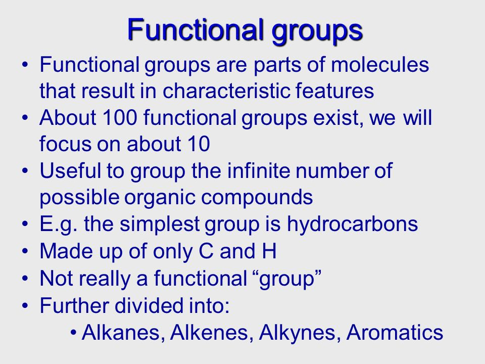 Functional groups Functional groups Functional groups are parts of molecules that result in characteristic features About 100 functional groups exist,